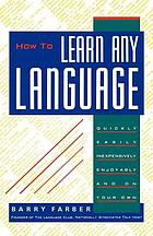 How to learn any language : quickly, easily, inexpensively, enjoyably, and on your own