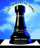 The immortal game : [a history of chess, or how 32 carved pieces on a board illuminated our understanding of war, art, science, and the human brain]
