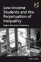 Low-income students and the perpetuation of inequality : higher education in America