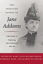 The selected papers of Jane Addams. Volume 2, Venturing into usefulness, 1881-88