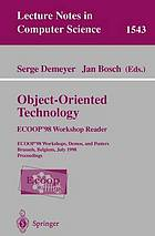 Object-oriented technology : ECOOP'98 workshop reader : ECOOP'98 workshops, demos, and posters : Brussels, Belgium, July 20-24, 1998 : proceedings