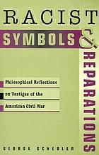 Racist symbols and reparations : philosophical reflections on vestiges of the American Civil War