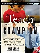 Teach like a champion : 49 techniques that put students on the path to college