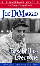 Baseball for everyone: a treasury of baseball lore and instruction for fans and players