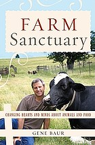 Farm Sanctuary : changing hearts and minds about animals and food