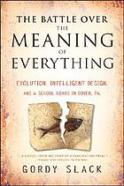 The battle over the meaning of everything : evolution, intelligent design, and a school board in Dover, PA