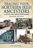 Tracing your Northern Irish ancestors : a guide for family historians