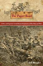 The paper road : archive and experience in the botanical exploration of West China and Tibet