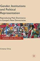 Gender, institutions and political representation: reproducing male dominance in Europe's new democracies