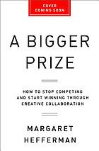 A bigger prize : how we can do better than the competition