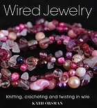 Wired jewelry : knitting, crocheting and twisting in wire