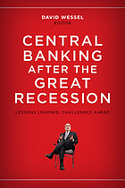 Central banking after the Great Recession : lessons learned, challenges ahead