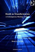 Death as transformation : a contemporary theology of death