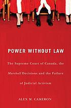 Power without law : the Supreme Court of Canada, the Marshall decisions, and the failure of judicial activism