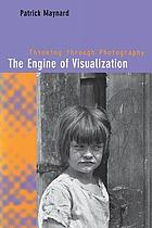 The engine of visualization : thinking through photography