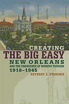 Creating the Big Easy : New Orleans and the emergence of modern tourism, 1918-1945
