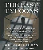 The last tycoons : [the secret history of Lazard Frères & Co.]