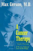 A cancer therapy : results of fifty cases ; and the cure of advanced cancer by diet therapy : a summary of 30 years of clinical experimentation