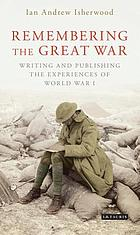 Remembering the Great War : writing and publishing the experiences of World War I
