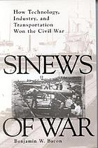 Sinews of war : how technology, industry, and transportation won the Civil War