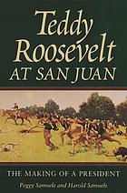 Teddy Roosevelt at San Juan : the making of a president