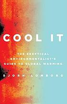 Cool it : the skeptical environmentalist's guide to global warming.