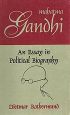 Mahatma Gandhi, an essay in political biography