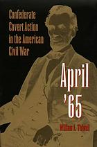 April '65 : Confederate covert action in the American Civil War