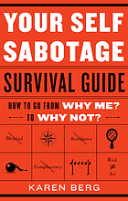 Your self-sabotage survival guide : how to go from why me? to why not?