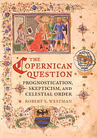 The Copernican question : prognostication, skepticism, and celestial order