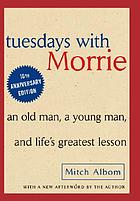 Tuesdays with Morrie : an old man, a young man, and the last great lesson