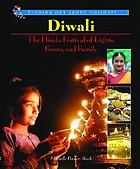 Diwali : the Hindu festival of lights, feasts, and family