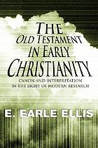 The Old Testament in early Christianity : canon and interpretation in the light of modern research
