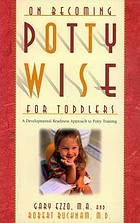 On becoming pottywise for toddlers : a developmental readiness approach to potty training
