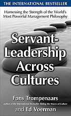Servant-leadership across cultures : harnessing the strength of the world's most powerful management philosophy