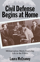 Civil defense begins at home : militarization meets everyday life in the fifties