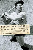 Iron horse : Lou Gehrig in his time