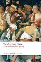 York mystery plays : a selection in modern spelling