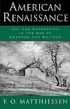 American renaissance; art and expression in the age of Emerson and Whitman
