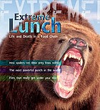 Extreme lunch! : life and death in the food chain