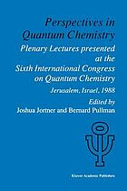Perspectives in Quantum Chemistry : Plenary Lectures Presented at the Sixth International Congress on Quantum Chemistry Held in Jerusalem, Israel, August 22-25 1988