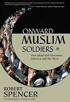 Onward Muslim soldiers : how jihad still threatens America and the West