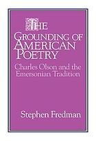 The grounding of American poetry : Charles Olson and the Emersonian tradition