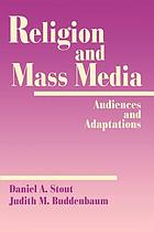 Religion and Mass Media:  Audiences and Adaptations~Daniel A. Stout~Judith M. Buddenbaum