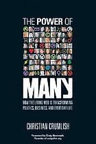 The power of many : how the living Web is transforming politics, business, and everyday life