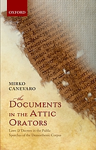The documents in the Attic orators : laws and decrees in the public speeches of the Demosthenic corpus