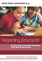Regarding educacion : Mexican-American schooling, immigration, and bi-national improvement