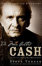 The man called Cash : the life, love, and faith of an American legend