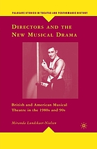 Directors and the new musical drama : British and American musical theatre in the 1980s and 90s