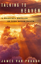 Talking to heaven : a medium's message of life after death